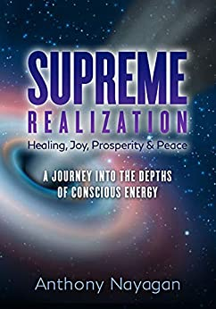 SUPREME REALIZATION: A Journey into the depths of Conscious Energy by [Anthony Nayagan, Karen Szudzik]