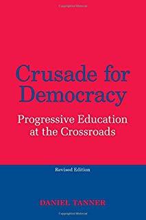 Crusade for Democracy, Revised Edition: Progressive Education at the Crossroads