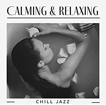 Calming & Relaxing Chill Jazz: Jazz Background Music, Calming Piano, Instrumental Relaxation