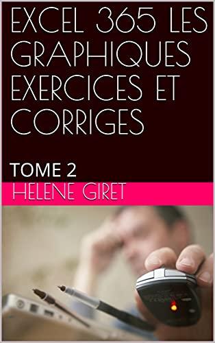 Couverture du livre EXCEL 365 LES GRAPHIQUES EXERCICES ET CORRIGES: TOME 2 (EXCEL 365 EXERCICES ET CORRIGES)