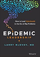 Epidemic Leadership: How to Lead Infectiously in the Era of Big Problems