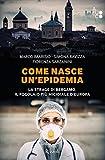 Come nasce un'epidemia: La strage di Bergamo, il focolaio più micidiale d'Europa