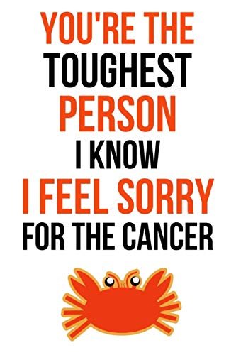 You're The Toughest Person I Know, I Feel Sorry For The Cancer: Journal / Notebook / Planner, Cancer Gifts For Patients