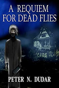 A Requiem for Dead Flies: A Supernatural Ghost Thriller by [Peter N. Dudar]