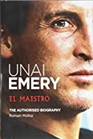 Unai Emery: El Maestro: (New English Edition)