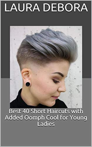 Best 40 Short Haircuts with Added Oomph Cool for Young Ladies (English Edition)