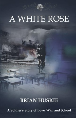 A White Rose: A Soldier's Story of Love, War, and School