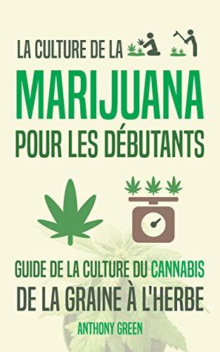 La culture de la marijuana pour les débutants: Guide de la culture du cannabis - De la graine à l'herbe (Instituto Cervantes t. 1) (French Edition)