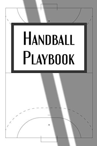 Handball Playbook: 100 Page Coach Notebook with Field Diagrams for Drawing Up Plays, Creating Drills, and Strategy Planning