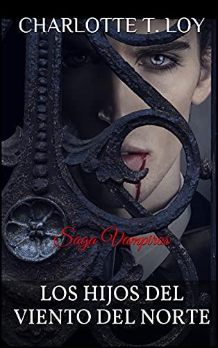 LOS HIJOS DEL VIENTO DEL NORTE: Saga Vampiros de CHARLOTTE T. LOY