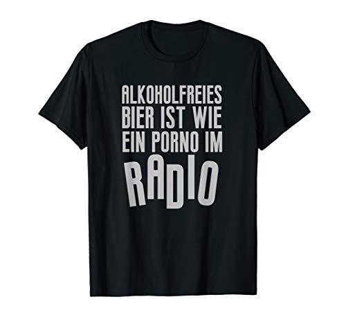 Alkoholfreies Bier ist wie ein Porno im Radio Bier T-Shirt