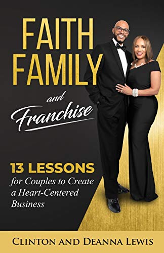 Compare Textbook Prices for Faith, Family, and Franchise: 13 Lessons for Couples to Create a Heart-Centered Business  ISBN 9781562293871 by Lewis, Clinton & DeAnna
