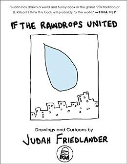 If the Raindrops United: Drawings and Cartoons by [Judah Friedlander]