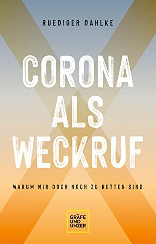 Corona als Weckruf: Warum wir doch noch zu retten sind (Gräfe und Unzer Einzeltitel)