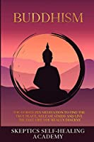Buddhism: The Guided Zen Meditation to Find the True Peace, Release Stress and Live the Free Life you Really Deserve