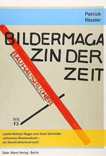 Bildermagazin Der Zeit: Laszlo Moholy-nagys Und Joost Schmidts Verlorenes Bauhausbuch - Ein Konstruktionsversuch