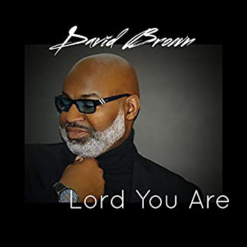 Lord You Are