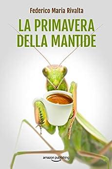 La primavera della mantide (Riccardo Ranieri Vol. 8) (Italian Edition) by [Federico Maria Rivalta]
