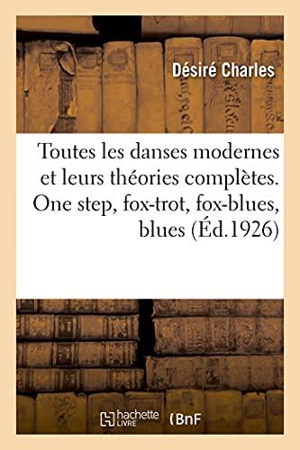 Toutes les danses modernes et leurs théories complètes. One step, fox-trot, fox-blues, blues: schottisch espagnole, paso doble, java, valse, boston simple, boston hésitation, tango, samba