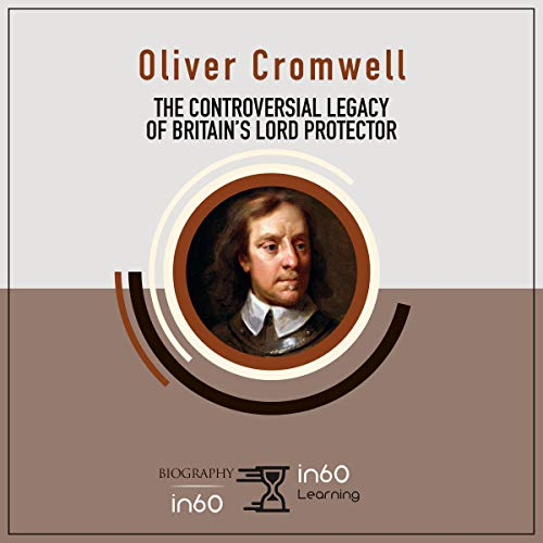 Oliver Cromwell: The Controversial Legacy of Britain's Lord Protector audiobook cover art