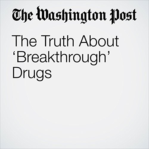 The Truth About 'Breakthrough' Drugs copertina