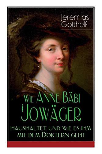 Wie Anne Bäbi Jowäger haushaltet und wie es ihm mit dem Doktern geht: Familiensaga in zwei Bänden - Historischer Roman