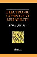 Electronic Component Reliability: Fundamentals, Modelling, Evaluation, and Assurance (Quality and Reliability Engineering Series)