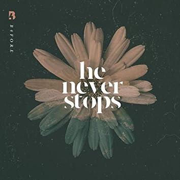 He Never Stops