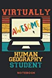 Virtually Awesome Human Geography Student Notebook: 6'' x 9'' 120 Blank Lined Pages Journal To Write In At School Or Home | Gift For Human Geography ... notebook For Back To School or Birthday