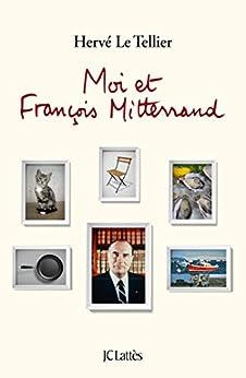 Moi et François Mitterrand (Essais et documents) par [Hervé Le Tellier]