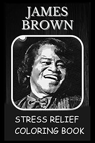 Stress Relief Coloring Book: Colouring James Brown