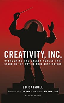 Creativity, Inc.: Overcoming the Unseen Forces That Stand in the Way of True Inspiration by [Ed Catmull]
