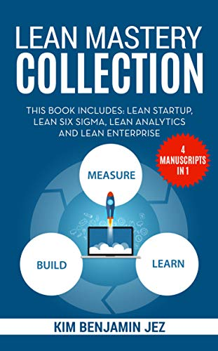 LEAN MASTERY COLLECTION: This Project Management Book Include: Lean Startup, Six Sigma, Analytics And Enterprise  [4 MANUSCRIPTS IN 1]