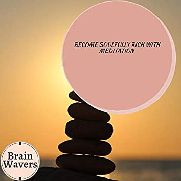 Become Soulfully Rich With Meditation