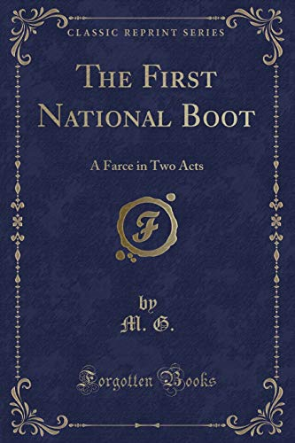 The First National Boot: A Farce in Two Acts (Classic Reprint)