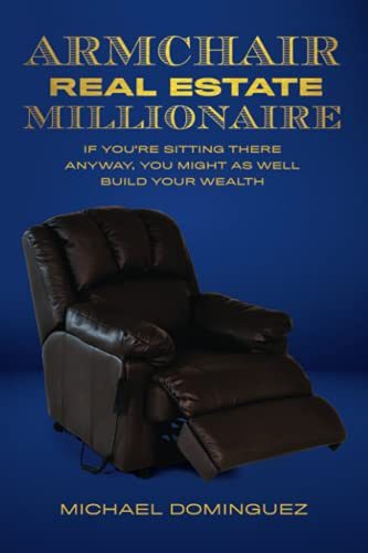 Real Estate Investing Books! - The Armchair Real Estate Millionaire: If You're Sitting There Anyway, You Might As Well Build Your Wealth