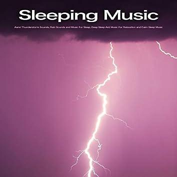 Sleeping Music: Asmr Thunderstorm Sounds, Rain Sounds and Music For Sleep, Deep Sleep Aid, Music For Relaxation and Calm Sleep Music