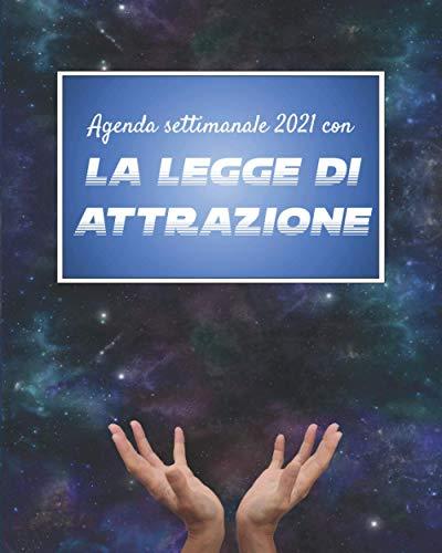 Agenda settimanale 2021 con la Legge di Attrazione: Planner settimanale con frasi motivazionali, Vision Board, Brain Dump e Gratitude Journal mensili.