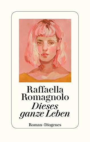 Buchseite und Rezensionen zu 'Dieses ganze Leben' von Romagnolo, Raffaella