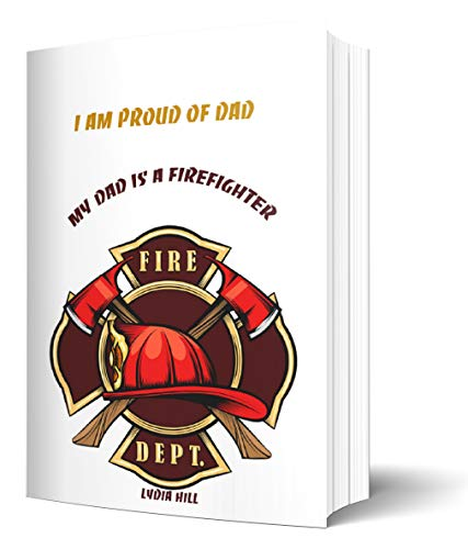I AM PROUD OF DAD MY DAD IS A FIREFIGHTER: Happy father day present, fire dept symbol notebook,160 pages,6 x9 in, Paperback – March 16, 2020. (English Edition)