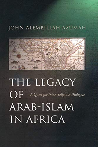 The Legacy of Arab-Islam In Africa: A Quest for Inter-religious Dialogue