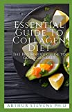 Essential Guide To Collagen Diet: The Beginner's Guide To Collagen Diet