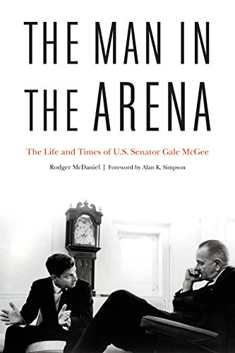 The Man in the Arena: The Life and Times of U.S. Senator Gale McGee (Best Conservative Cities In The Us)