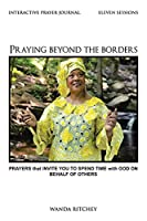 Praying Beyond the Borders: Prayers That Invite You to Spend Time with God on Behalf of Others