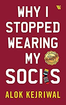 Why I Stopped Wearing My Socks by [Alok Kejriwal]