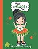 St. Patrick's Day Kids Sketchbook: Happy Saint Patty's Celebration Sketch Book Children Gifts - Blank Doodling Pad Notebook for Ages 4 5 6 7 8 9 10 ... Cute Black Hair Girl in Tutu Cover 8.5'x 11'