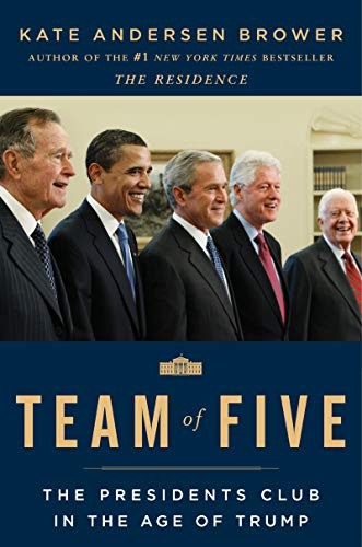 Compare Textbook Prices for Team of Five: The Presidents Club in the Age of Trump Illustrated Edition ISBN 9780062668974 by Brower, Kate Andersen