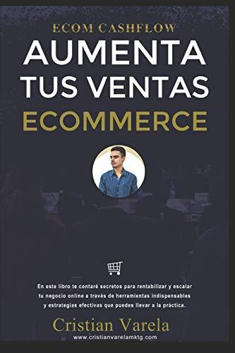 ECOM CASHFLOW - Cristian Varela: Estrategias, técnicas y herramientas efectivas para gestionar y potenciar las ventas de un comercio online.
