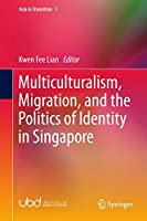 Multiculturalism, Migration, and the Politics of Identity in Singapore (Asia in Transition, 1)