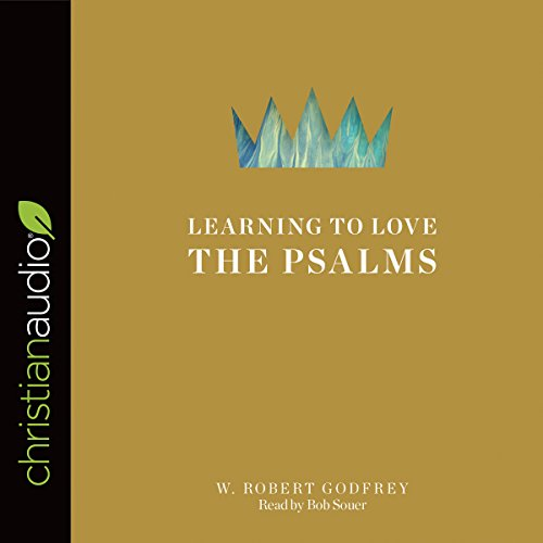 Learning to Love the Psalms Audiobook By W. Robert Godfrey cover art